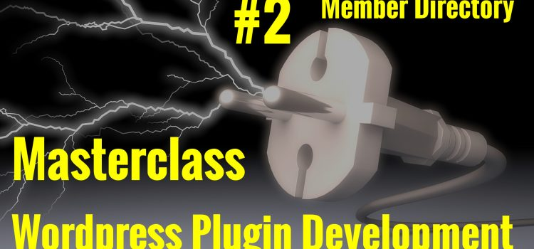 WordPress Developers: Create a Plugin #2 – Member Directory